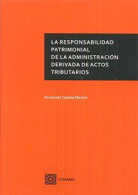 RESPONSABILIDAD PATRIMONIAL DE LA ADMINISTRACION DERIVADA DE ACTOS TRIBUTARIOS, LA