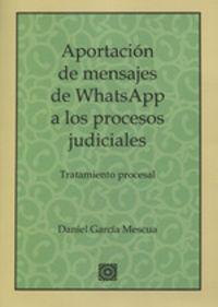 Aportacion De Mensajes De Whatsapp A Los Procesos Judiciales - Tratamiento Procesal - Daniel Garcia Mescua