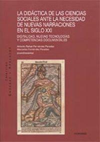 DIDACTICA DE LAS CIENCIAS SOCIALES ANTE LA NECESIDAD DE NUEVAS NARRACIONES EN EL SIGLO XXI
