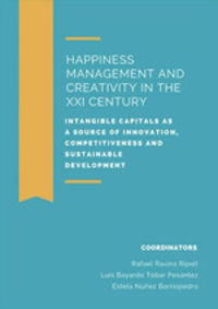 Happiness Management And Creativity In The Xxi Century - Intangible Capitals As A Source Of Innoation, Competitiveness And Sustainable Development - Rafael Ravina Ripoll (coord. ) / Luis Bayardo Tobar Pesantez (coord. ) / Estela Nuñez Barriopedro (il. )