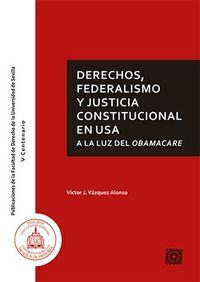 DERECHOS, FEDERALISMO Y JUSTICIA CONSTITUCIONAL EN USA A LA LUZ DEL OBAMACARE