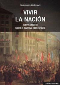 VIVIR LA NACION - NUEVOS DEBATES SOBRE EL NACIONALISMO ESPAÑOL