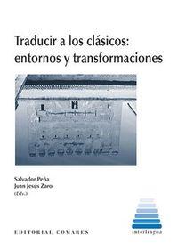 TRADUCIR A LOS CLASICOS - ENTORNOS Y TRANSFORMACIONES