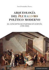ARQUEOLOGIA DEL PLURALISMO POLITICO MODERNO - EL CONCEPTO DE PARTIDO EN ESPAÑA (1780-1868)