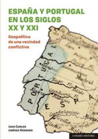 ESPAÑA Y PORTUGAL EN LOS SIGLOS XX Y XXI - GEOPOLITICA DE UNA VECINDAD CONFLICTIVA