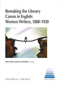 Remaking The Literary Canon In English: Women Writers, 1880-920 - Maria Elena Jaime De Pablos