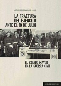 FRACTURA DEL EJERCITO ANTE EL 18 DE JULIO - EL ESTADO MAYOR EN LA GUERRA CIVIL