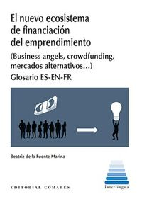 NUEVO ECOSISTEMA DE FINANCIACION DEL EMPRENDIMIENTO, EL (BUSINESS ANGELS, CROWDFUNDING, MERCADOS ALTERNATIVOS. .. ) GLOSARIO ES-EN-FR