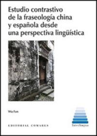 Estudio Contrastivo De La Fraseologia China Y Española Desde Una Perspectiva Linguistica - Wu Fan