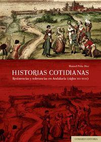 HISTORIAS COTIDIANAS - RESISTENCIAS Y TOLERANCIAS EN ANDALUCIA (SIGLO X XVI-XVIII)