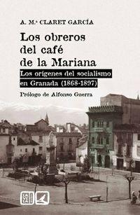 OBREROS DEL CAFE DE LA MARIANA - LOS ORIGENES DEL SOCIALISMO EN GRANADA (1868-1897)