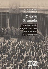 Y CAYO GRANADA - LA SUBLEVACION DE JULIO DE 1936 EN LA CAPITAL DE LA PROVINCIA