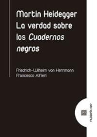 MARTIN HEIDEGGER - LA VERDAD SOBRE LOS CUADERNOS NEGROS