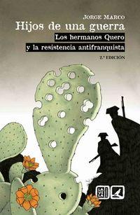 HIJOS DE UNA GUERRA - LOS HERMANOS QUERO Y LA RESISTENCIA ANTIFRANQUISTA