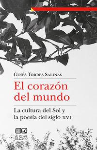 CORAZON DEL MUNDO, EL - LA CULTURA DEL SOL Y LA POESIA DEL SIGLO XVI