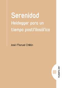 SERENIDAD - HEIDEGGER PARA UN TIEMPO POSTFILOSOFICO