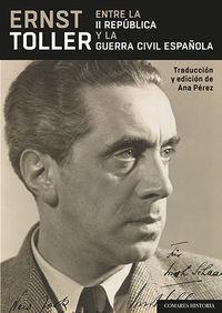 ERNST TOLLER - ENTRE LA II REPUBLICA Y LA GUERRA CIVIL ESPAÑOLA
