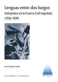 LENGUAS ENTRE DOS FUEGOS - INTERPRETES EN LA GUERRA CIVIL ESPAÑOLA (1936-1939)