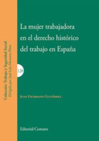 MUJER TRABAJADORA EN EL DERECHO HISTORICO DEL TRABAJO EN ESPAÑA, LA