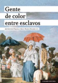 GENTE DE COLOR ENTRE ESCLAVOS - CALIDADES RACIALES, ESCLAVITUD Y CIUDADANIA EN EL GRAN CARIBE