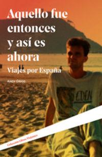 AQUELLO FUE ENTONCES Y ASI ES AHORA - VIAJES POR ESPAÑA