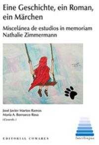 Eine Geschichte, Ein Roman, Ein Marchen - Miscelanea De Estudios In Memoriam Nathalie Zimmermann - Jose Javier Martos Ramos (coord. ) / Maria A. Borrueco Rosa