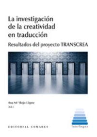 INVESTIGACION DE LA CREATIVIDAD EN TRADUCCION, LA - RESULTADOS DEL PROYECTO TRANSCREA