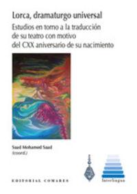 Lorca, Dramaturgo Universal - Estudios En Torno A La Traduccion De Su Teatro Con Motivo Del Cxx Aniversario De Su Nacimiento - Saad Mohamed Saad