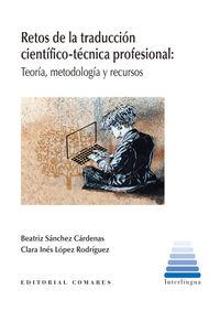 RETOS DE LA TRADUCCION CIENTIFICO-TECNICAPROFESIONAL - TEORIA, METODOLOGIA Y RECURSOS