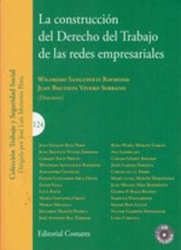 La construccion del derecho del trabajo de las redes empresariales - Wilfredo Sanguineti Raymond