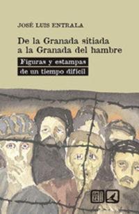 DE LA GRANADA SITIADA A LA GRANADA DEL HAMBRE - FIGURAS Y ESTAMPAS DE UN TIEMPO DIFICIL