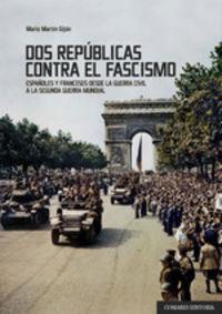 DOS REPUBLICAS CONTRA EL FASCISMO - ESPAÑOLES Y FRANCESES DESDE LA GUERRA CIVIL A LA SEGUNDA GUERRA MUNDIAL