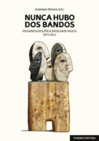 NUNCA HUBO DOS BANDOS - VIOLENCIA POLITICA EN EL PAIS VASCO (1975-2011)