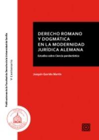 DERECHO ROMANO Y DOGMATICA EN LA MODERNIDAD JURIDICA ALEMANA