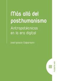 MAS ALLA DEL POSTHUMANISMO - ANTROPOTECNICAS EN LA ERA DIGITAL