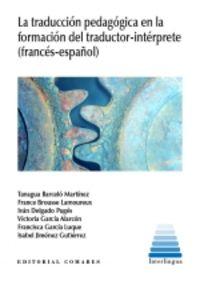 LA TRADUCCION PEDAGOGICA EN LA FORMACION DEL TRADUCTOR-INTERPRETE (FRANCES-ESPAÑOL)
