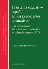 SISTEMA EDUCATIVO ESPAÑOL EN SUS PRECEDENTES NORMATIVOS, EL - UNA APROXIMACION A LA ENSEÑANZA NO UNIVERSITARIA EN LA ESPAÑA ANTERIOR A 1978