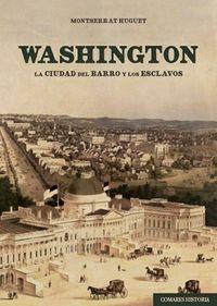 WASHINGTON - LA CIUDAD DEL BARRO Y LOS ESCLAVOS