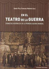 EN EL TEATRO DE LA GUERRA - CRONISTAS HIPANICOS EN LA PRIMERA GUERRA MUNDIAL