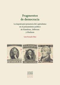 FRAGMENTOS DE DEMOCRACIA - LA INQUIETANTE PRESENCIA DEL CAPITALISMO EN EL PENSAMIENTO POLITICO DE HAMILTON, JEFFERSON Y MADISON