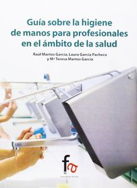 guia sobre la higiene de manos para profesionales en el ambito de la salud - Raul Martos / Maria Teresa Martos