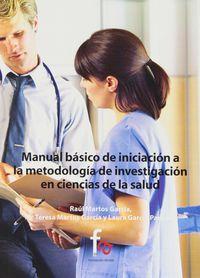 Manual Basico De Iniciacion A La Metodologia De Investigacion En Ciencias De La Salud - Raul  Martos Garcia  /  Mª Teresa   Martos Garcia  /  Laura  Garcia