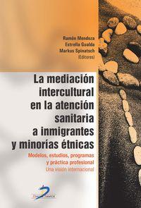 MEDIACION INTERCULTURAL EN LA ATENCION SANITARIA A INMIGRANTES Y MINORIAS ETNICAS, LA - MODELOS, ESTUDIOS, PROGRAMAS Y PRACTICA PROFESIONAL