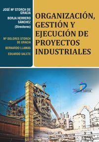 Organizacion, Gestion Y Ejecucion De Proyectos Industriales - Jose Maria Storch De Gracia / Borja Herrero Sanchez
