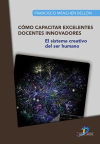 COMO CAPACITAR EXCELENTES DOCENTES INNOVADORES - EL SISTEMA CREATIVO DEL SER HUMANO