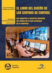 LIBRO DEL DISEÑO DE LOS CENTROS DE CONTROL, EL - LOS EXPERTOS Y USUARIOS DESVELAN LAS CLAVES DE LA SALA PRINCIPAL DE LA EMPRESA