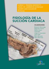 Fisiologia De La Succion Cardiaca - Javier Cabo Salvador / Jorge C. Trainini Simonetti / Jesus Maria Herreros Gonzalez