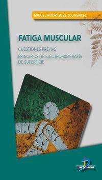 FATIGA MUSCULAR - CUESTIONES PREVIAS - PRINCIPIOS DE ELECTROMIOGRAFIA DE SUPERFICE