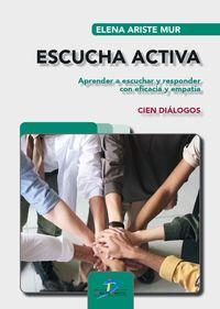 ESCUCHA ACTIVA - APRENDER A ESCUCHAR Y RESPONDER CON EFICACIA Y EMPATIA. CIEN DIALGOS