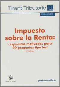 (2ª ED) IMPUESTO SOBRE LA RENTA: RESPUESTAS MOTIVADAS PARA 99 PREGUNTAS TIPO TESTS
